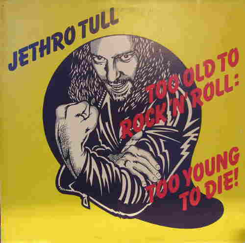 Jethro Tull - Too Old to Rock and Roll, Too Young to Die